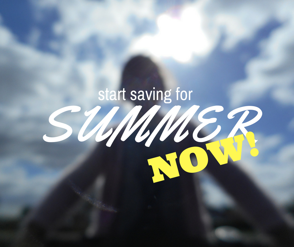 start saving for the summer holidays now